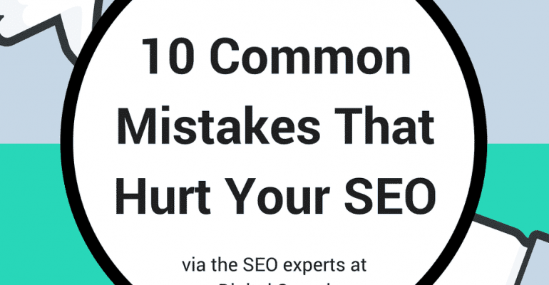Ten Common Mistakes That Hurt Your SEO