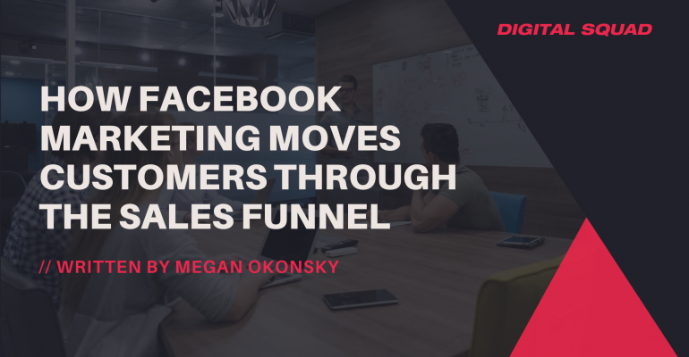 How Facebook Marketing Moves Customers Through the Sales Funnel