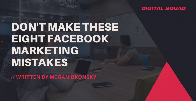 Don't Make These Eight Facebook Marketing Mistakes