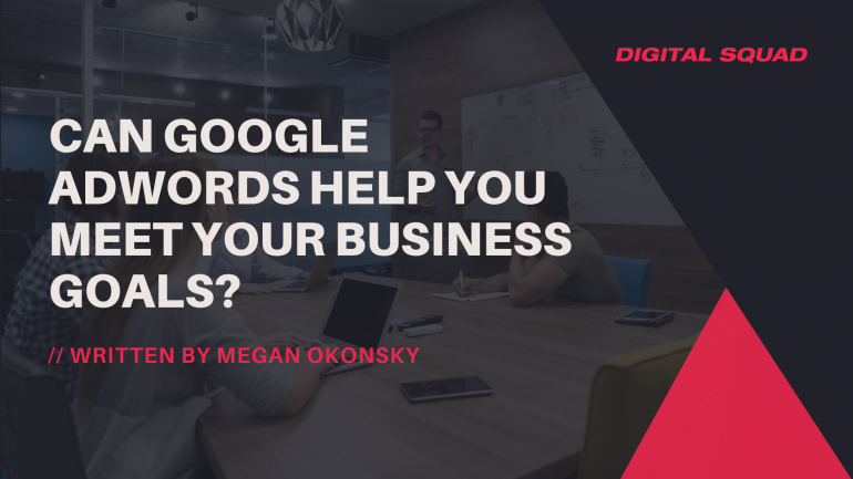 Can Google AdWords Help You Meet Your Business Goals?