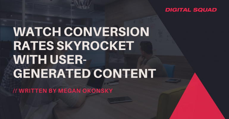 Watch Conversion Rates Skyrocket with User-Generated Content