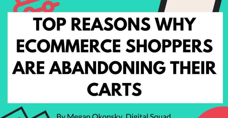 Top Reasons Why Ecommerce Shoppers Are Abandoning Their Carts