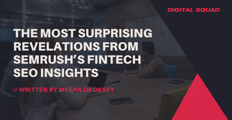 The Most Surprising Revelations From SEMRush's Fintech SEO Insights