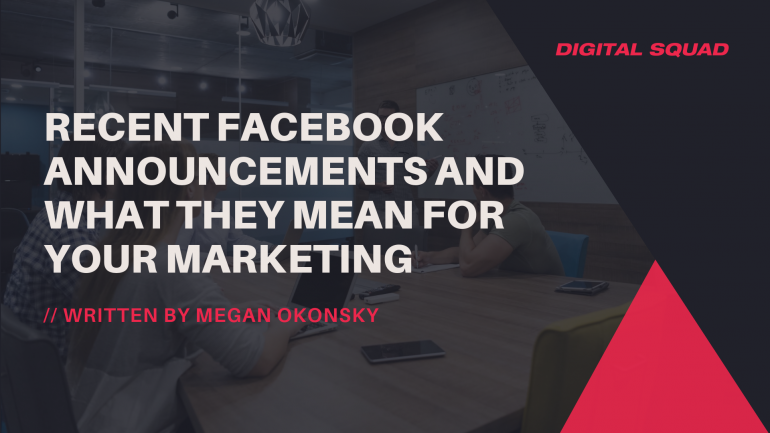 Recent Facebook Announcements and What They Mean For Your Marketing