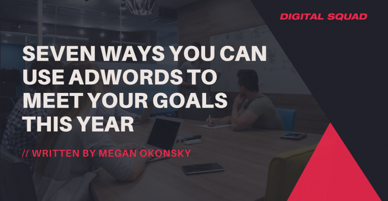 Seven Ways You Can Use AdWords to Meet Your Goals This Year