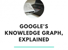 Google's Knowledge Graph, Explained