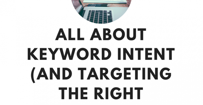 All About Keyword Intent (And Targeting the Right Customers)
