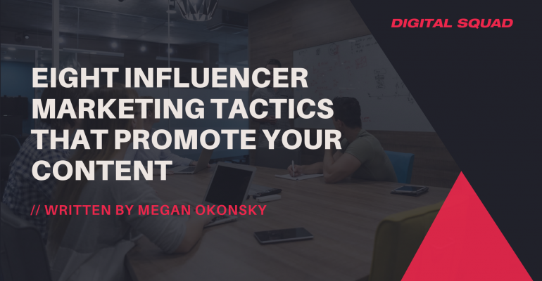 Eight Influencer Marketing Tactics That Promote Your Content