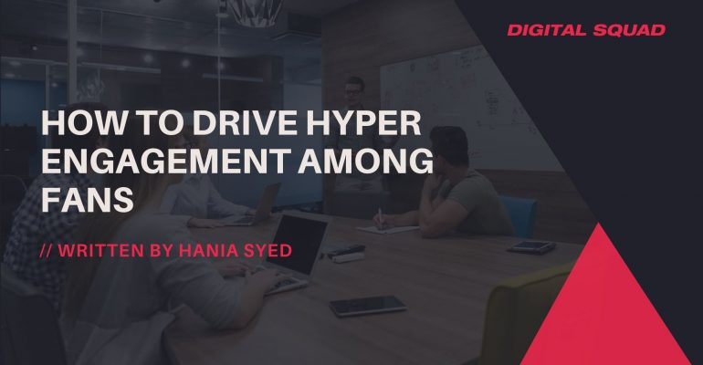How to Drive Hyper Engagement Among Fans