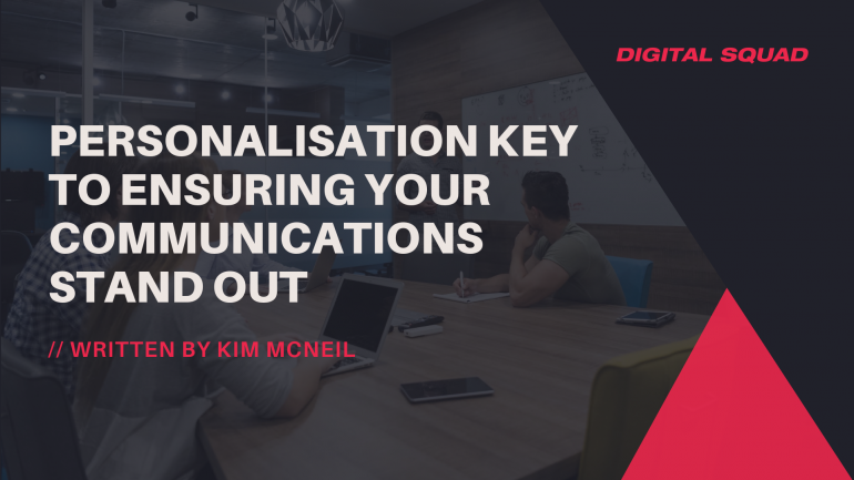 Personalisation Key to Ensuring your Communications Stand Out