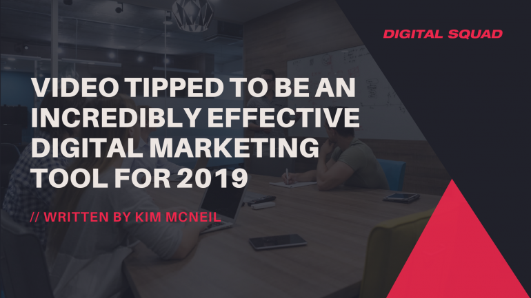 Video Tipped to be an Incredibly Effective Digital Marketing Tool for 2019
