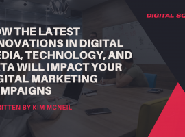 How the Latest Innovations in Digital Media, Technology, and Data will Impact Your Digital Marketing Campaigns