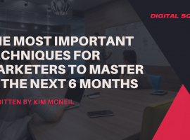The Most Important Techniques For Marketers to Master in the Next 6 Months